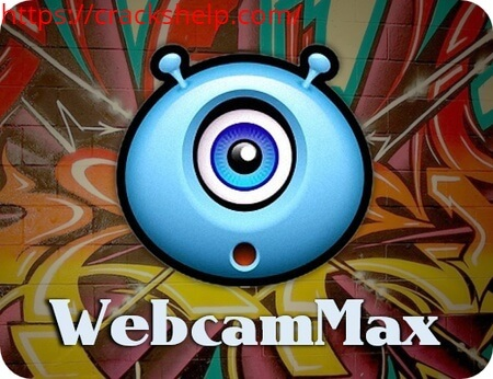 WebcamMax 8.0.7.8 Crack With Serial Number Free Download Updated